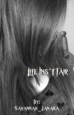 Life Isn't Fair by Savannah_Jamaica