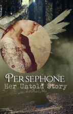 Persephone: Her Untold Story by JustPlainlyMe
