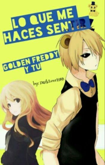 Lo que me haces sentir (Golden Freddy y tu) [Terminada] |En Edición|