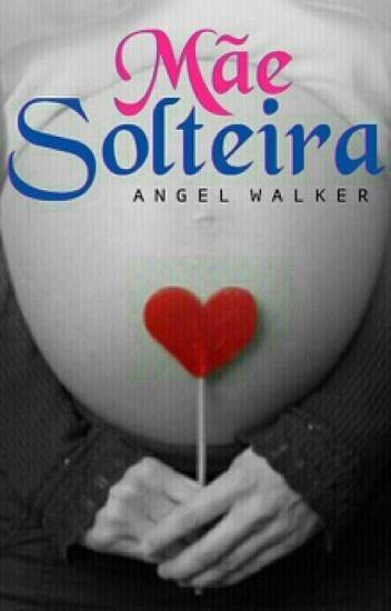 Mãe Solteira -[PAUSADA]