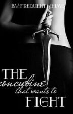 The Concubine That Wants To Fight by FrequentWhims