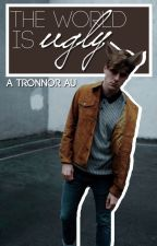 The World Is Ugly ➵ Tronnor AU by -awkwardkid