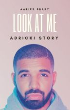 Look At Me {Dricki}  ((((HEAVY EDITING)))) by Aaries_Bbaby