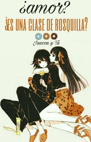 ¿Amor? ¿Es una clase de rosquilla? ×juuzou y tú×