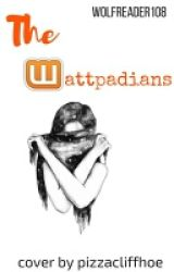 The Wattpadians: COMPLETE by WolfReader108