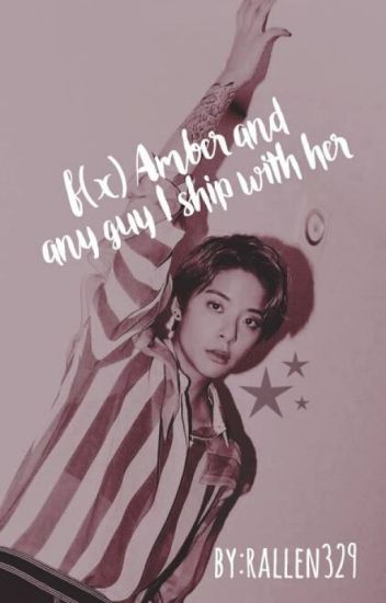 Amber + any guy I ship with her