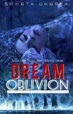 Dream Oblivion by ShwetaChp