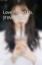 Love Found Us. [FINISHED] by frustatedsinger