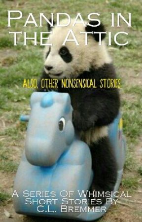 Panda's In The Attic: Also, Other Nonsense Stories by bremstar