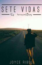 Sete Vidas - Os Reencontros by Joycemsb7