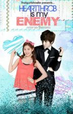 Heartthrob Is My Enemy ( On-Going ♥ ) by Thatgurlishnelle