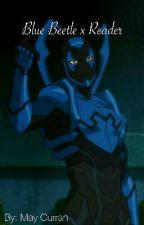 Blue BeetlexReader by TsukiKaran1234