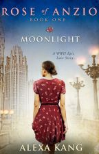 Rose of Anzio: Book One - Moonlight by AlexaKang000