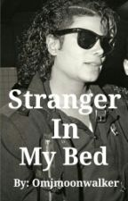 Stranger In My Bed (A Michael Jackson Fanfiction) by omjmoonwalker