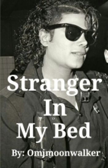 Stranger In My Bed (A Michael Jackson Fanfiction)