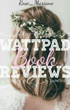 Wattpad Book Reviews (OPEN FOR REQUESTS) by Rose_Mariano