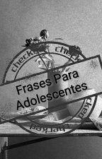 Frases Para Adolescentes by Alessandra_Suicida