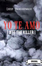 Yo te Amo |Jeff The Killer| © by xLourdezx