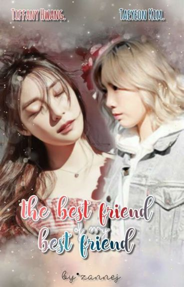 The Best Friend Of My Best Friend. » [Taeny]