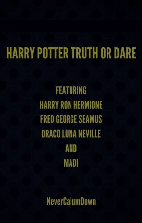 Harry Potter Truth or Dare by NeverCalumDown