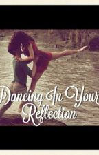 Dancing in your Reflection by meganmikayla1