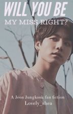 {C} Will You be my Ms. Right?----- A BTS Fanfiction #Wattys2017 by JungkookMark23