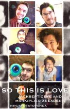 so this is love ; markiplier / jacksepticeye x reader by ninjapotatopanda