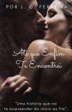 Até que enfim te encontrei... by LauraCibeleFerreira
