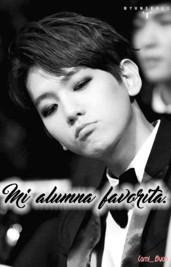 •Terminada• Mi Alumna favorita [Baekhyun Y Tú]