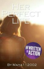 Her Perfect Life I✔ by Maiya112002