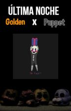 FNAF- Última noche. [Golden x Puppet]. One-shot. by Conejo_blood