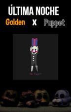FNAF- Última noche. [Golden x Puppet]. One-shot. by Conejo_blood