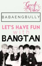 Let's Have Fun with Bangtan! by babaengbully