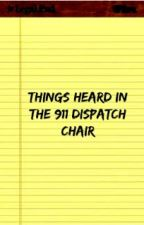 Things Heard in the 911 Dispatch Chair by writes4coffee