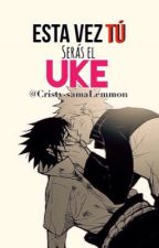 Esta vez tu serás el uke        *One Shot * by Cristy-samalemmon