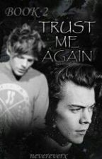 Trust Me Again || Larry Stylinson (Book 2) by nevereverx