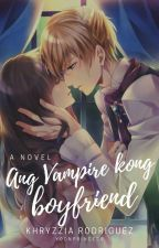 Ang Vampire Kong Boyfriend by YoonPrincess