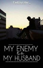My Enemy to be My Husband by Fadzzhr