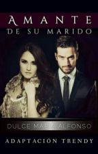 AMANTE DE SU MARIDO. (TRENDY) by Stories_Trendy