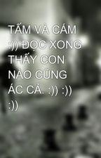 TẤM VÀ CÁM :)) ĐỌC XONG THẤY CON NÀO CŨNG ÁC CẢ. :)) :)) :)) by shokken