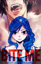 Bite Me (GRUVIA fanfiction) by Yandere_Juvia