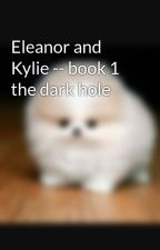 Eleanor and Kylie -- book 1 the dark hole by Epicellie0101