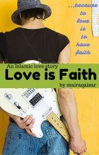 Love is Faith (An Islamic love story) by mairaqaisar