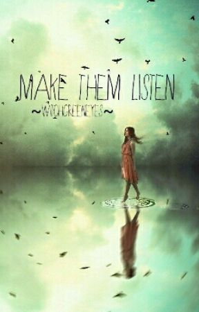 make them listen by WitchGreenEyes