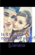 Is It Too Late Now To say Sorry?||Jariana by Bieber_My_King