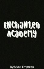 Enchanted Academy by MYSTERIOUS_DEVIL16