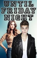 UNTIL FRIDAY NIGTH {Justin & Tu} by JBieber_Novelas