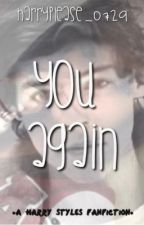 You Again {A Harry Styles FanFiction} by harryplease_0729
