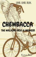 Chewbacca the walking rug: A memoir by Kaylo_Ren