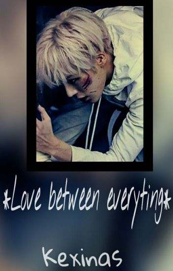 *Love between everything* (Monsta X FF Minhyuk) >PAUSIERT!<